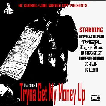 Tryna Get My Money up (G Mix)
