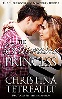 The Billionaire Princess (The Sherbrookes of Newport Book 3) by [Christina Tetreault]