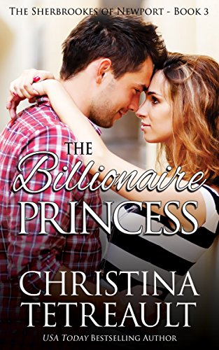 Book: The Billionaire Princess (The Sherbrookes of Newport Book 3) by Christina Tetreault