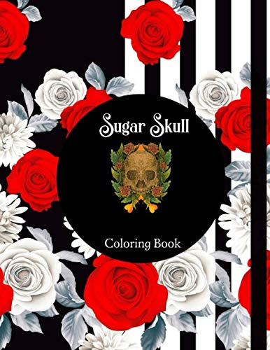 Sugar Skull Coloring Book: Sugar Skull Midnight Coloring Book with Inspirational Designs for Adults, Seniors & Teens | Stress Management & Relaxation Collections to Blow your mind