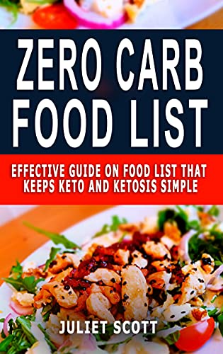 ZERO CARB FOOD LIST: Effective Guide On Food List That Keeps Keto And Ketosis Simple (English Edition)