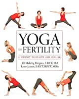 Yoga and Fertility: A Journey to Health and Healing by Jill Mahrlig Petigara E-RYT MA Lynn Jensen E-RYT RPYT MBA(2012-12-12)