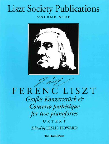 Grobes Konzertstuck & Concerto Pathetique for Two Pianofortes (Liszt Society Publications)
