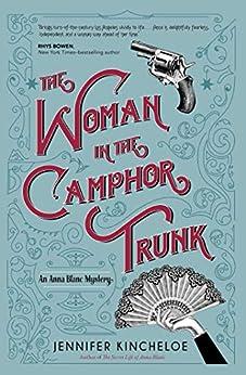 The Woman in the Camphor Trunk (An Anna Blanc Mystery Book 2) by [Jennifer Kincheloe]