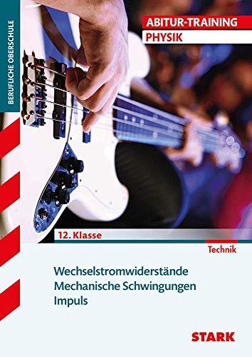 Abitur-Training Physik: Wechselstromwiderstände · Mechanische Schwingungen · Impuls: Technik 12. Klasse