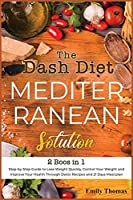 The Dash Diet Mediterranean Solution: Step-by-Step Guide to Lose Weight Quickly, Control Your Weight and Improve Your Health Through Detox Recipes and 21 Days Meal plan