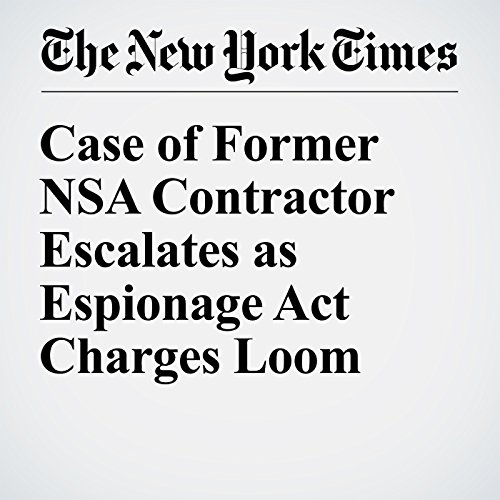 Case of Former NSA Contractor Escalates as Espionage Act Charges Loom cover art