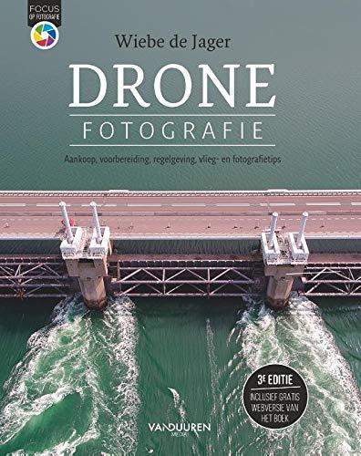 Dronefotografie: Aankoop, voorbereiding, regelgeving, vlieg- en fotografetips (3 editie)