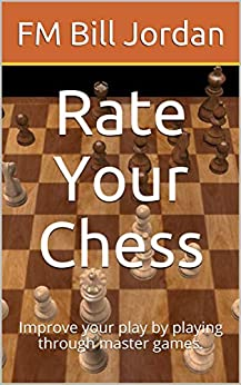 [FM Bill Jordan]のRate Your Chess: Improve your play by playing through master games. (Select The Move Book 1) (English Edition)