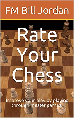 Rate Your Chess: Improve your play by playing through master games. (Select the Move Book 1) (English Edition)