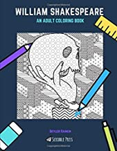 WILLIAM SHAKESPEARE: AN ADULT COLORING BOOK: A William Shakespeare Coloring Book For Adults