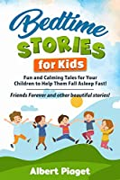 Bedtime Stories for Kids: Fun and Calming Tales for Your Children to Help Them Fall Asleep Fast! Friends Forever and other beautiful stories!