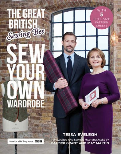 Great British Sewing Bee: Sew Your Own Wardrobe: Forewords and Practical Tips by Patrick Grant & May Martin
