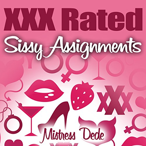 XXX Rated Sissy Assignments     Sissy Boy Feminization Training              Written by:                                                                                                                                 Mistress Dede                               Narrated by:                                                                                                                                 Audrey Lusk                      Length: 31 mins     Not rated yet     Overall 0.0