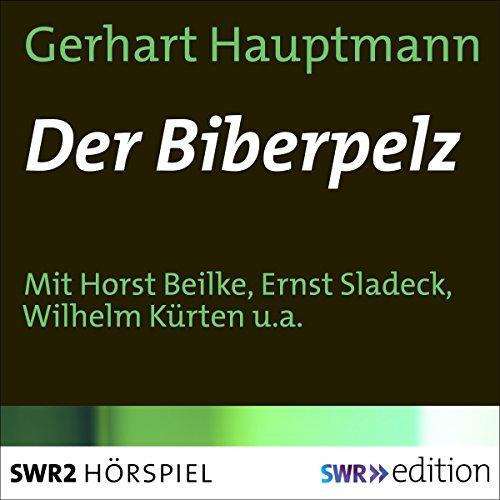 Der Biberpelz                   Autor:                                                                                                                                 Gerhart Hauptmann                               Sprecher:                                                                                                                                 Horst Beilke,                                                                                        Ernst Sladeck,                                                                                        Wilhelm Kürten,                   und andere                 Spieldauer: 1 Std. und 2 Min.     Noch nicht bewertet     Gesamt 0,0
