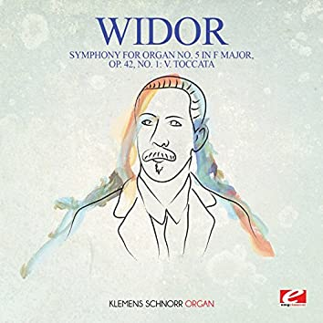 Widor: Symphony for Organ No. 5 in F Major, Op. 42, No. 1: V. Toccata (Digitally Remastered)