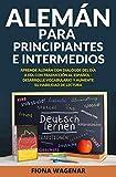 Alemán para Principiantes e Intermedios: Aprende Alemán con Dialogos del Día a Día con Traducción al Español - Desarrolle Vocabulario y Aumente su Habilidad de Lectura! (ALEMAN LEYENDO)