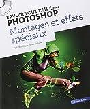 Savoir tout faire avec photoshop - Montages et effets spéciaux - volume 2