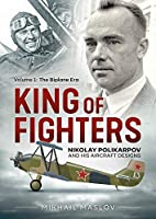 The King of Fighters: Nikolay Polikarpov and His Aircraft Designs: The Biplane Era