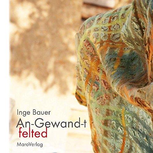 An-Gewand-T: Filzimpressionen (Galeriebücher / Textilkunst im MaroVerlag)