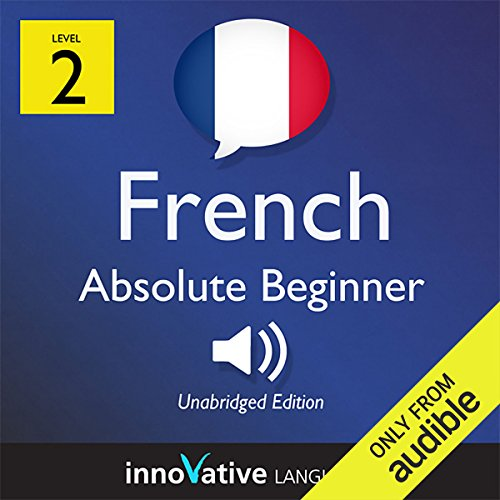 Learn French with Innovative Language's Proven Language System - Level 2: Absolute Beginner French audiobook cover art