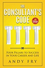 The Consultant's Code: Four Pillars to Success in Your Career and Life (The Consulting Playbook) (Volume 1)