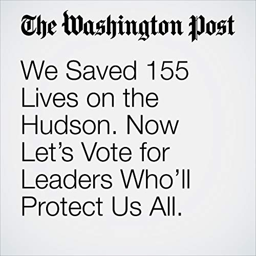 We Saved 155 Lives on the Hudson. Now Let's Vote for Leaders Who'll Protect Us All. audiobook cover art