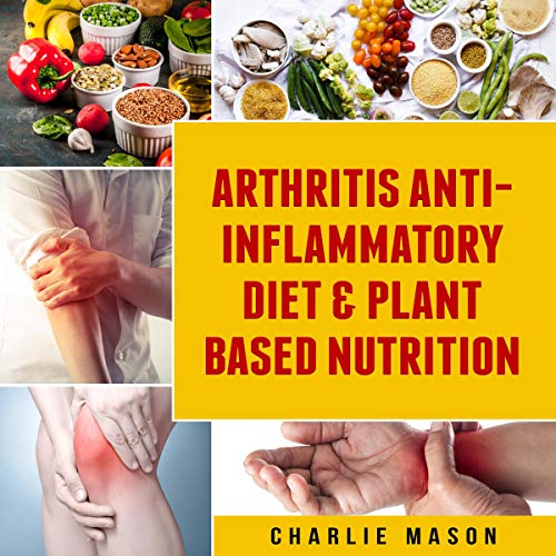 Arthritis Anti Inflammatory Diet & Plant Based Nutrition Audiobook By Charlie Mason cover art