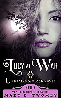Lucy at War: An Undraland Blood Novel by [Mary E. Twomey]