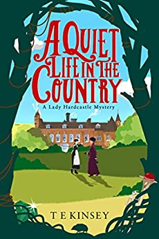A Quiet Life in the Country (A Lady Hardcastle Mystery Book 1) by [T E Kinsey]