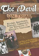 The Devil on Trial: Witches, Anarchists, Atheists, Communists, and Terrorists in America's Courtrooms (Junior Library Guild Selection)