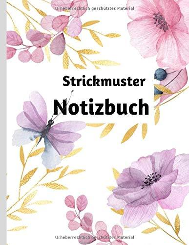 Strickmuster Notizbuch: Blanko Strickmuster Blumen Strickpapier Buch Strick Journal Strick Modelle 4:5 Geschenkidee für alle Handarbeits Begeisterte