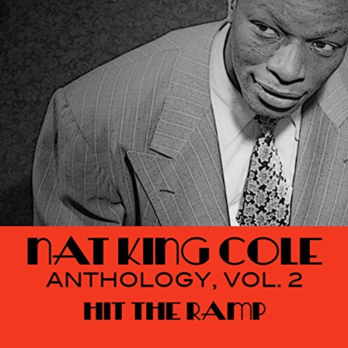 Nat King Cole Anthology, Vol. 2: Hit The Ramp