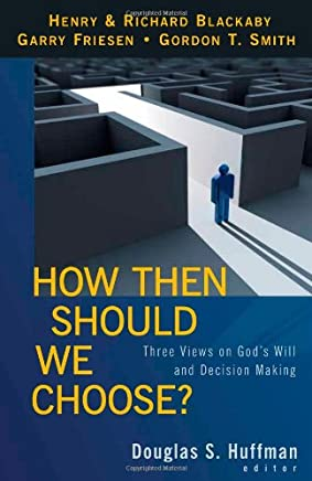 How Then Should We Choose?: Three Views on Gods Will and Decision Making