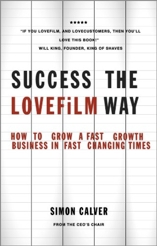 Success the LOVEFiLM Way: How to Grow A Fast Growth Business in Fast Changing Times (English Edition)