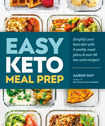 Easy Keto Meal Prep: Simplify Your Keto Diet With 8 Weekly Meal Plans and 60 Delicious Recipes