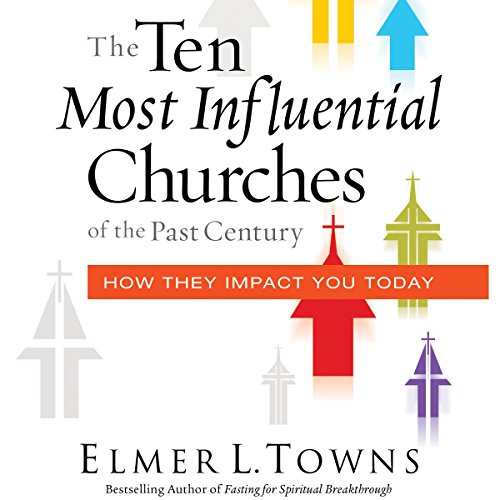 The Ten Most Influential Churches of the Past Century Audiobook By Elmer Towns cover art