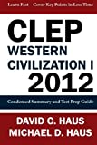 CLEP Western Civilization 1 - 2012: Condensed Summary and Test Prep Guide by David C. Haus (2012-06-04)