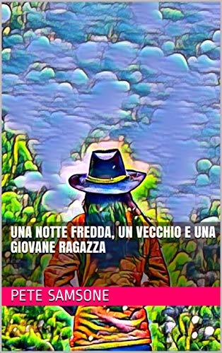UNA NOTTE FREDDA, UN VECCHIO E UNA GIOVANE RAGAZZA (Italian Edition)