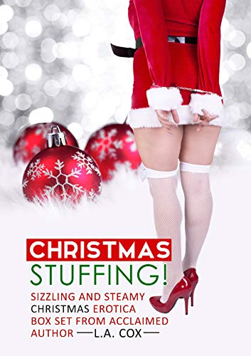Christmas STUFFING: Sizzling and steamy Christmas erotica box set from acclaimed author L.A. Cox! (English Edition)