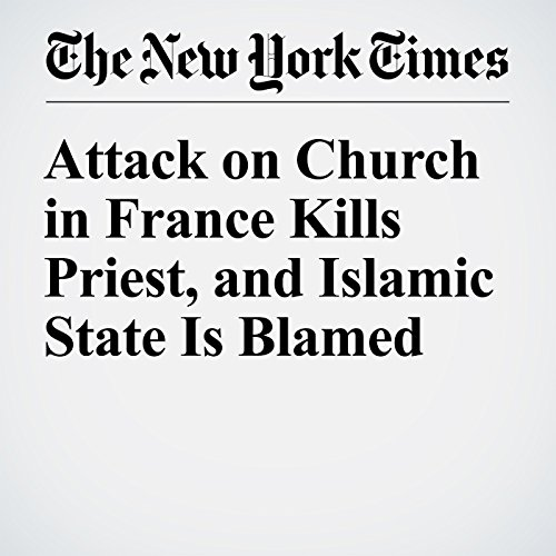 Attack on Church in France Kills Priest, and Islamic State Is Blamed cover art