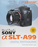 David Busch's Sony Alpha SLT-A99 GDE Digital SLR Photography (David Busch's Digital Photography Guides)