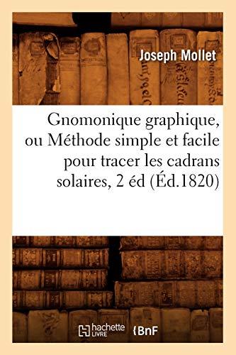 Gnomonique graphique, ou Méthode simple et facile pour tracer les cadrans solaires, 2 éd, (Éd.1820)