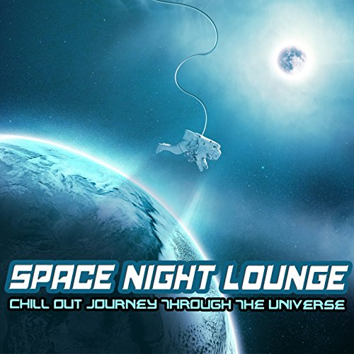 Space Night Lounge (Chill Out Journey Through The Universe)