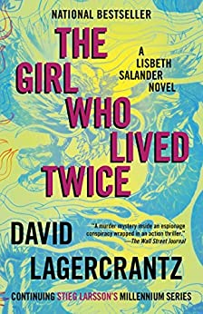 The Girl Who Lived Twice: A Lisbeth Salander novel, continuing Stieg Larsson's Millennium Series by [David Lagercrantz, George Goulding]
