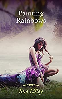 Painting Rainbows by [Sue Lilley]
