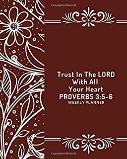 Trust in the Lord with all your heart Proverbs 3: 5-6 Weekly Planner: Ruled Christian Bible Scripture Journal Notebook Diary for Sermon Notes, ... Friends, Family, (Bible Quotes Diary)