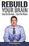 Rebuild Your Brain: Stop The Damage... Start The Repair