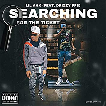 Searching for the Ticket (feat. Drizzy FFS)