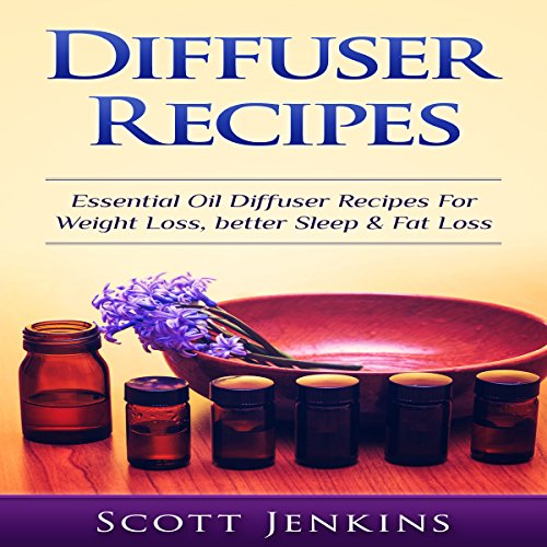 Diffuser Recipes     Essential Oil Diffuser Recipes for Weight Loss, Better Sleep & Fat Loss              By:                                                                                                                                 Scott Jenkins                               Narrated by:                                                                                                                                 Jim D. Johnston                      Length: 36 mins     7 ratings     Overall 4.0